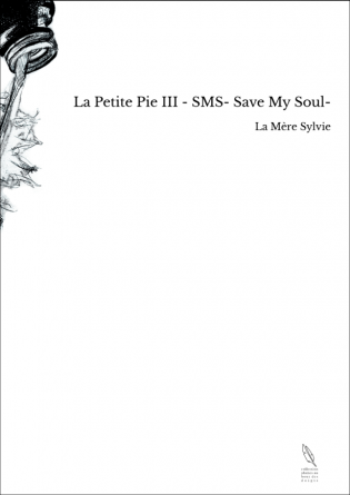La Petite Pie III - SMS- Save My Soul-