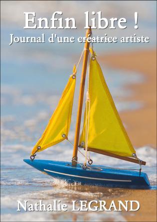 Enfin Libre ! Journal d'une Artiste