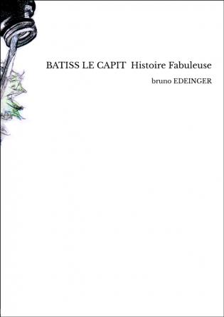 BATISS LE CAPIT Histoire Fabuleuse