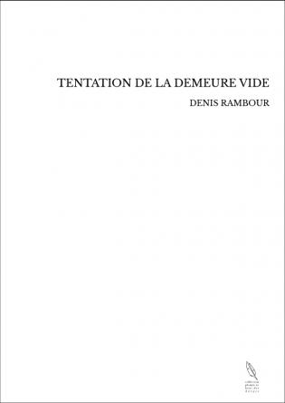 TENTATION DE LA DEMEURE VIDE