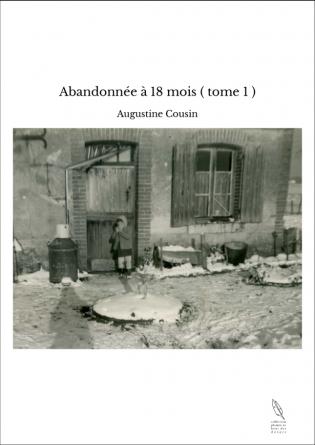 Abandonnée à 18 mois ( tome 1 )