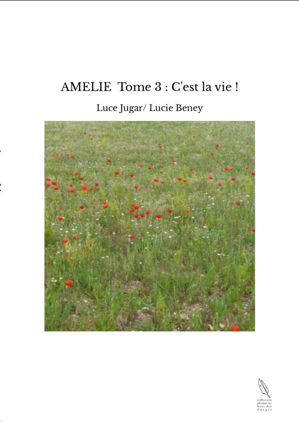 AMELIE Tome 3 : C'est la vie !