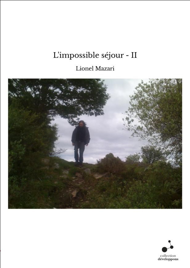 L'impossible séjour - II