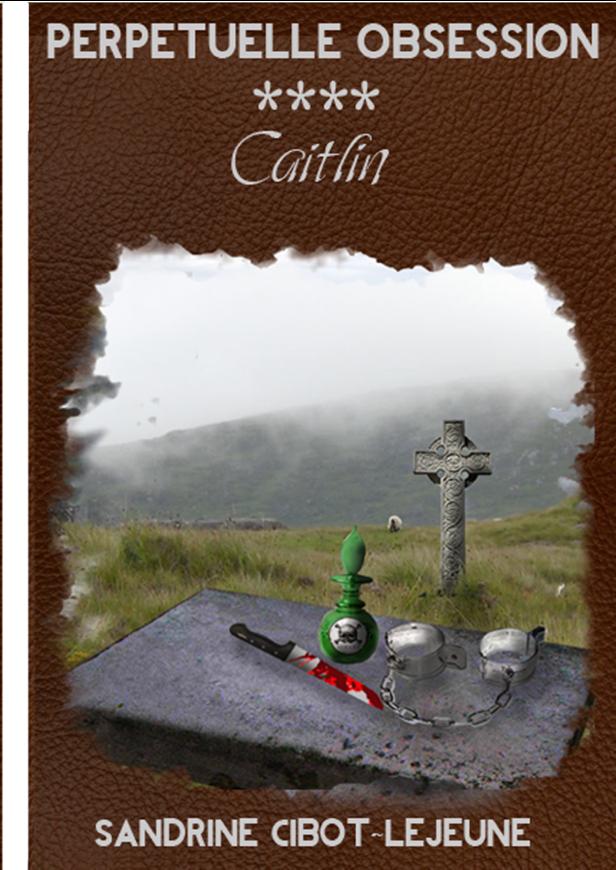 Perpétuelle Obsession - 4 - Caitlin