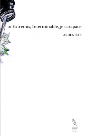 in Extremis, Interminable, je carapace