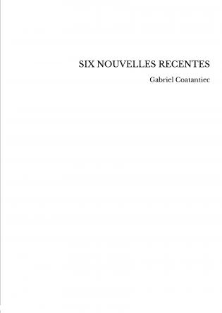 SIX NOUVELLES RECENTES