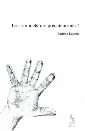 Les criminels des prédateurs nés ?