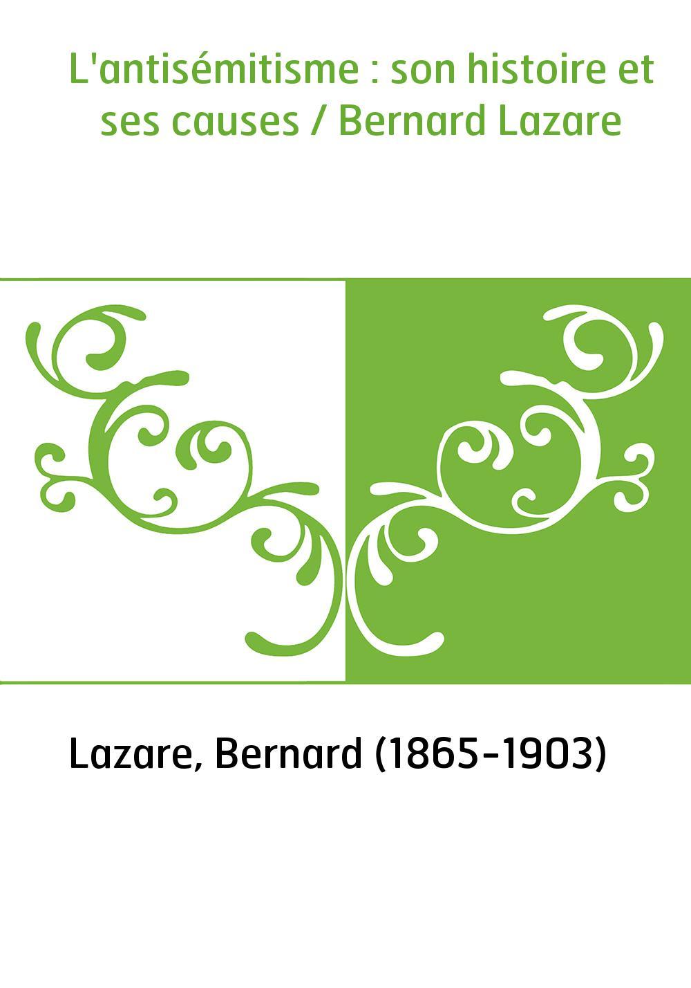 L'antisémitisme : son histoire et ses causes / Bernard Lazare