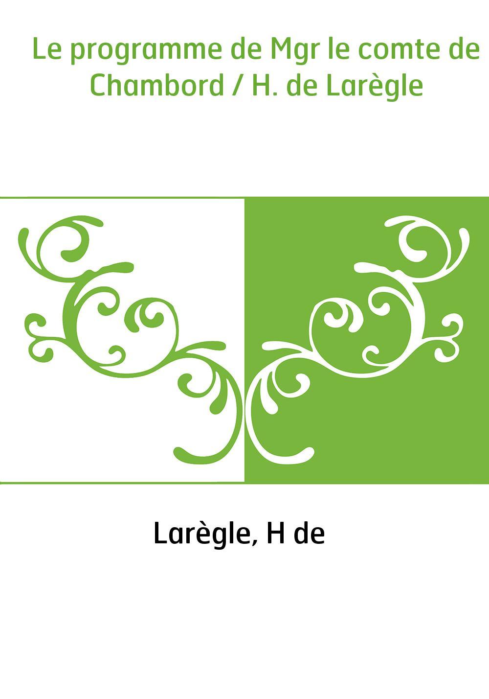 Le programme de Mgr le comte de Chambord / H. de Larègle