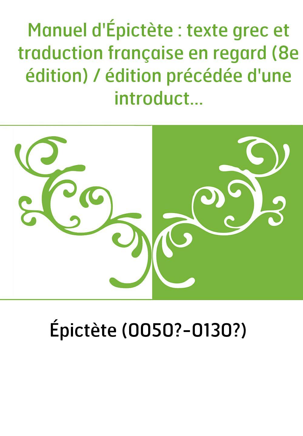 Manuel d'Épictète : texte grec et traduction française en regard (8e édition) / édition précédée d'une introduction et d'une ana