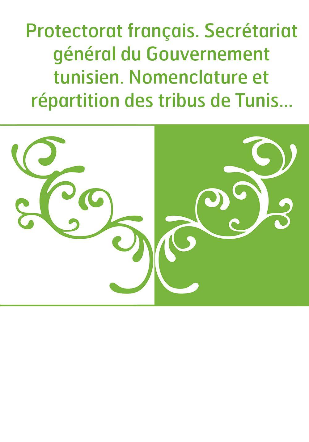 Protectorat français. Secrétariat général du Gouvernement tunisien. Nomenclature et répartition des tribus de Tunisie