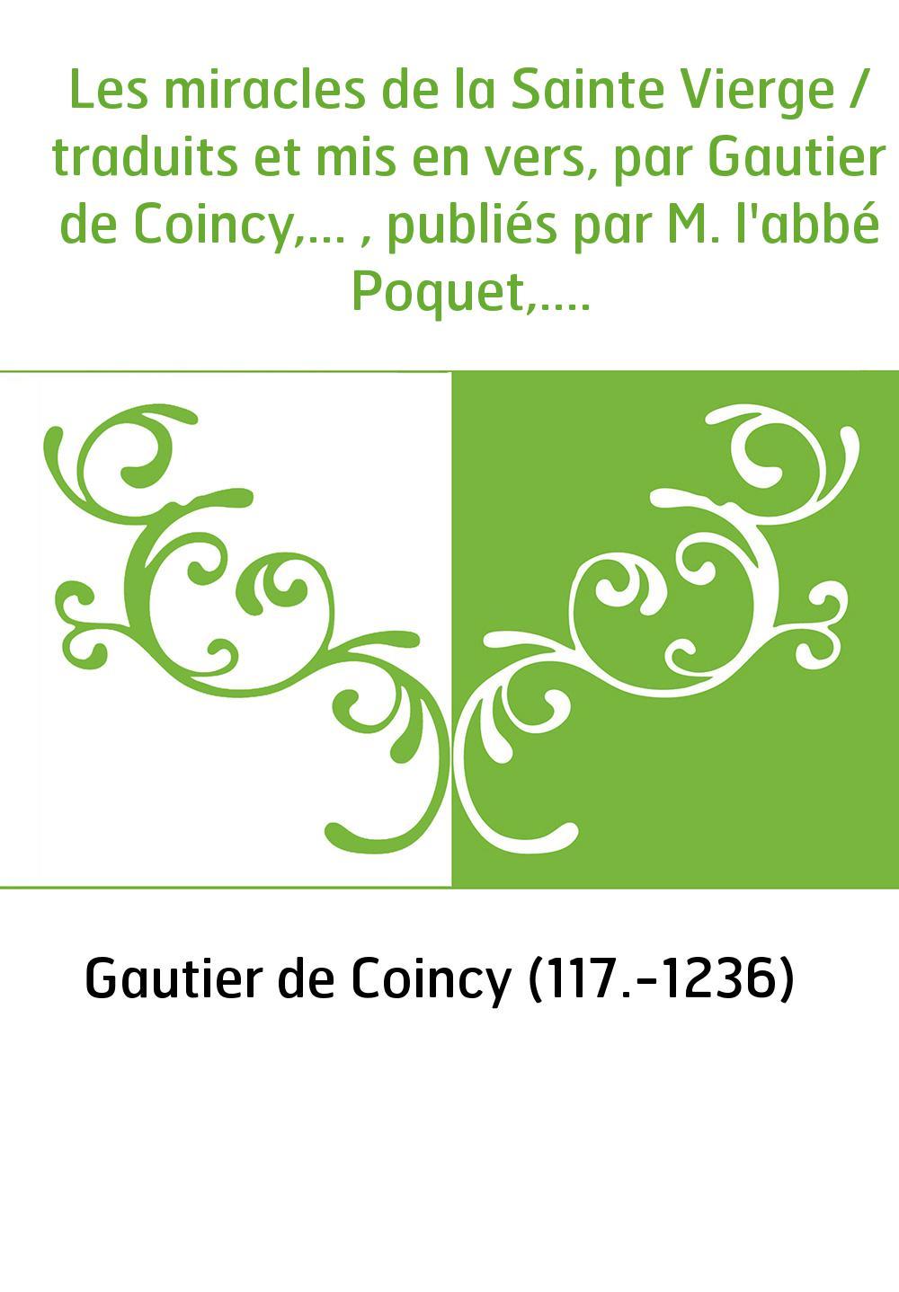 Les miracles de la Sainte Vierge / traduits et mis en vers, par Gautier de Coincy,... , publiés par M. l'abbé Poquet,... avec un