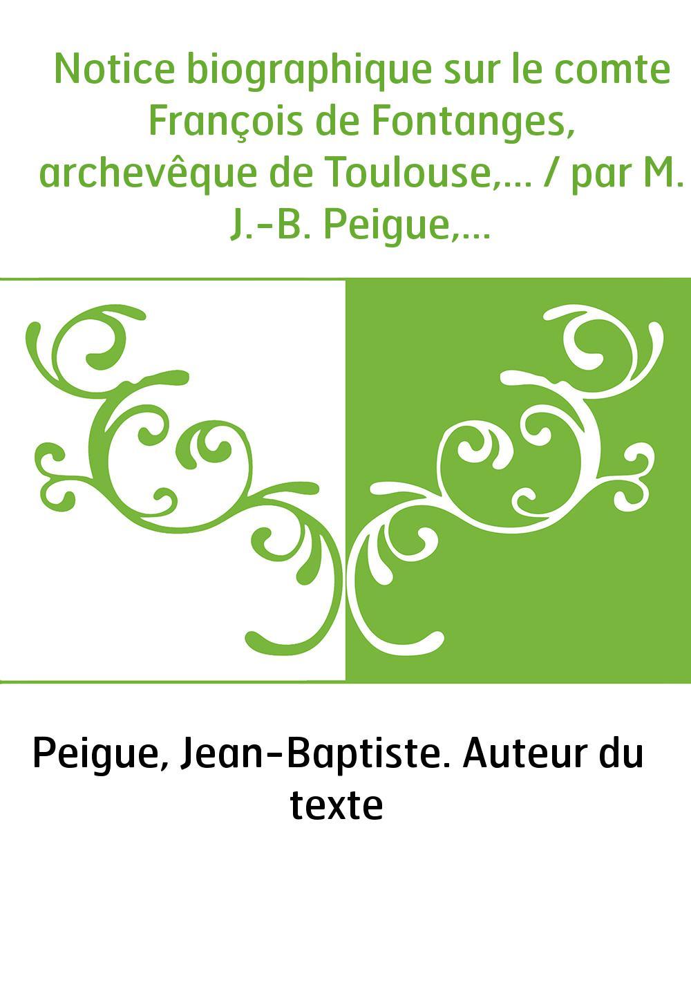 Notice biographique sur le comte François de Fontanges, archevêque de Toulouse,... / par M. J.-B. Peigue,...