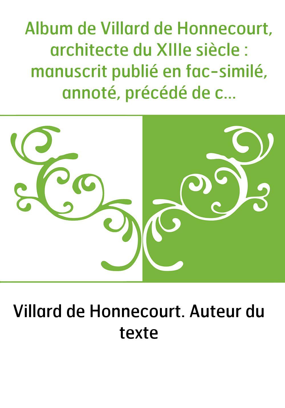 Album de Villard de Honnecourt, architecte du XIIIe siècle : manuscrit publié en fac-similé, annoté, précédé de considérations s