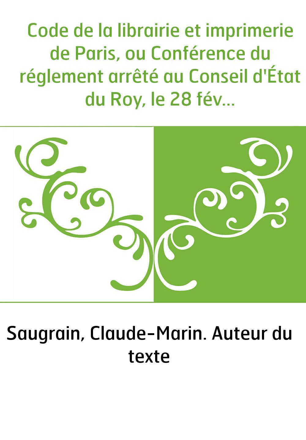 Code de la librairie et imprimerie de Paris, ou Conférence du réglement arrêté au Conseil d'État du Roy, le 28 février 1723, et