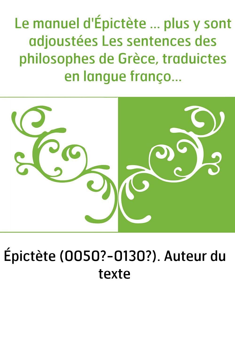 Le manuel d'Épictète ... plus y sont adjoustées Les sentences des philosophes de Grèce, traduictes en langue françoyse, par Anto