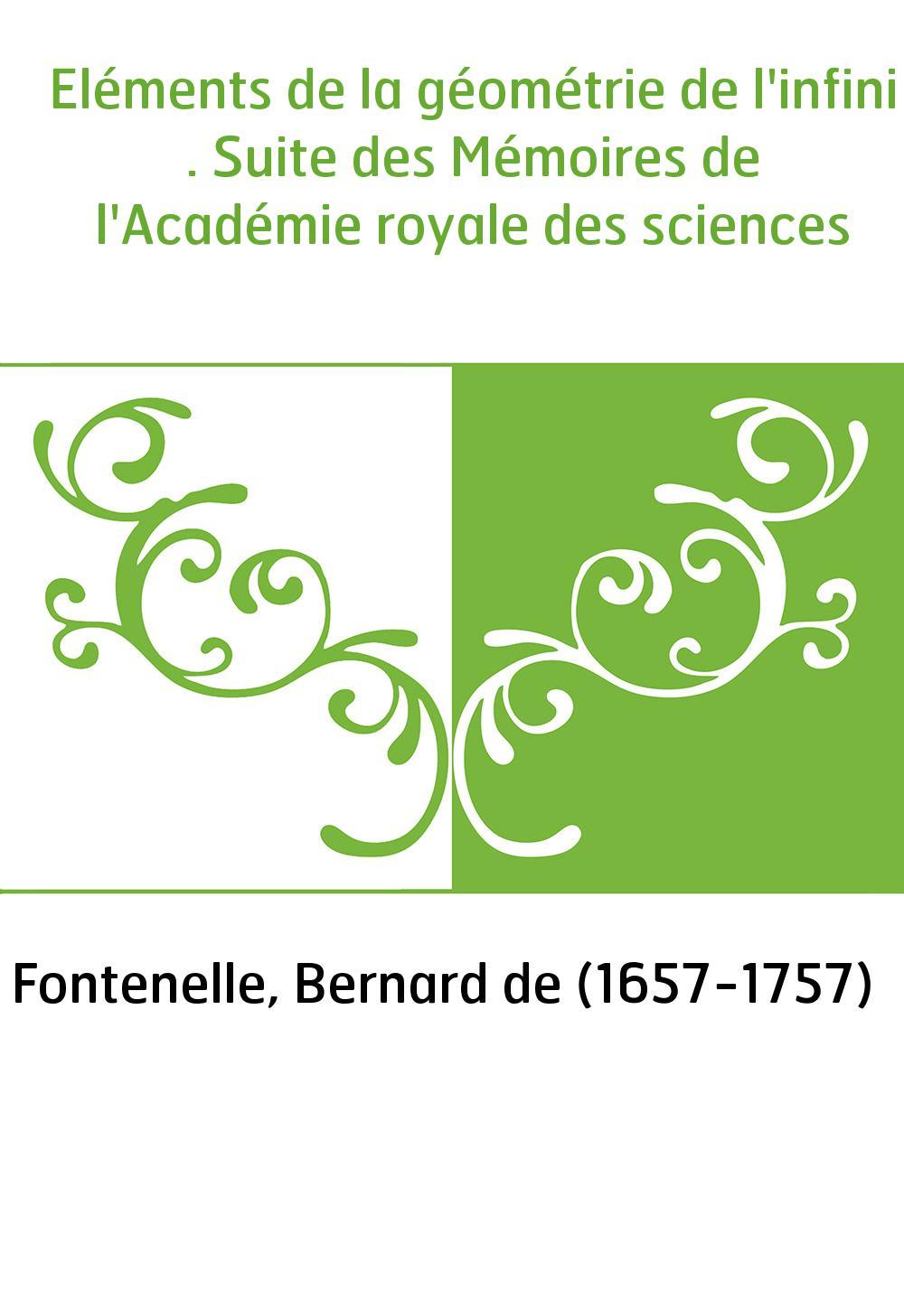 Eléments de la géométrie de l'infini . Suite des Mémoires de l'Académie royale des sciences