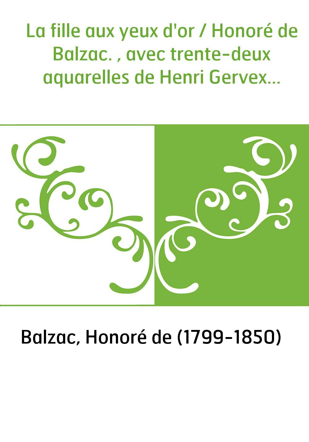 La fille aux yeux d'or / Honoré de Balzac. , avec trente-deux aquarelles de Henri Gervex...