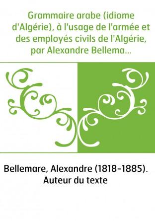 Grammaire arabe (idiome d'Algérie), à...