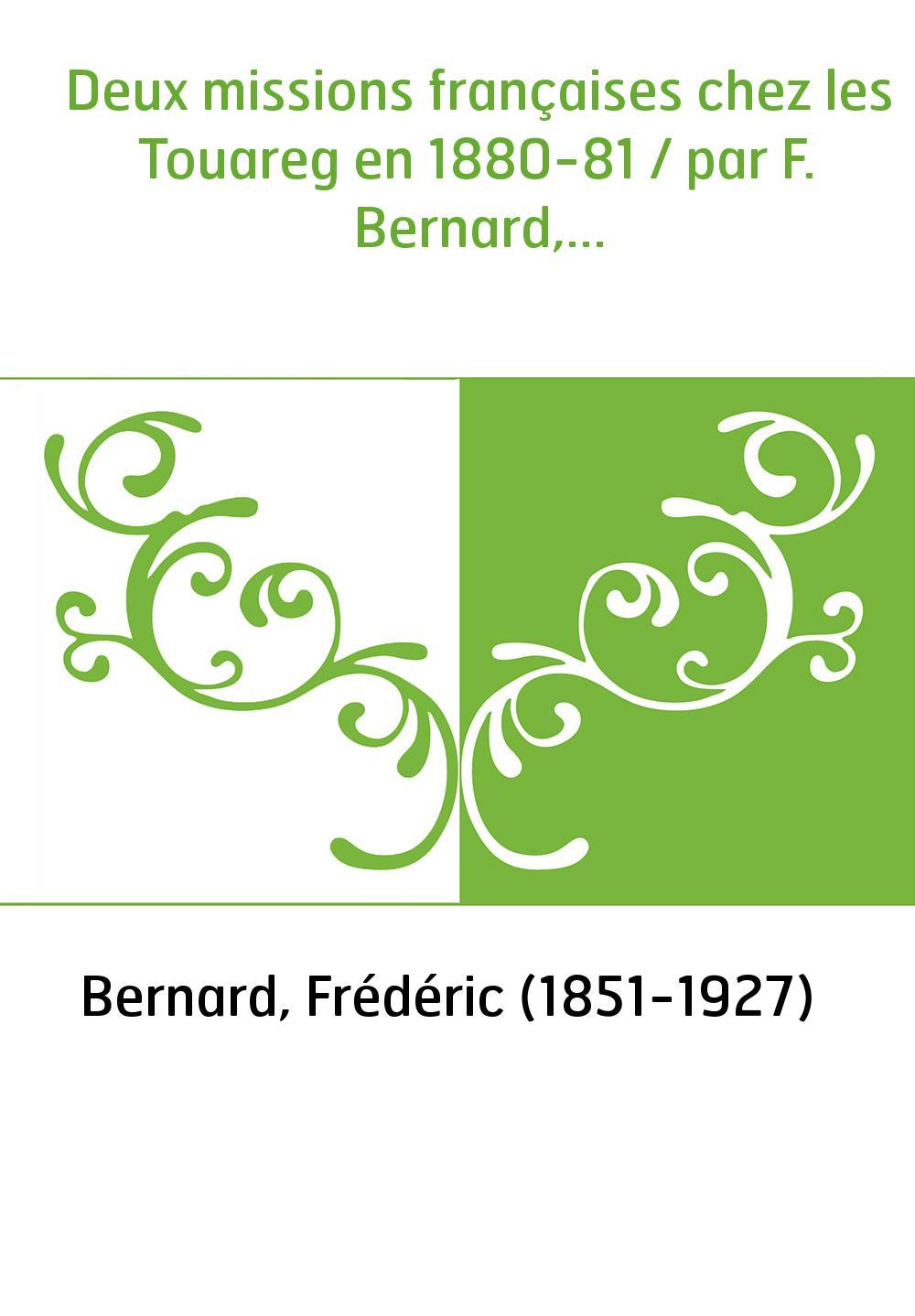 Deux missions françaises chez les Touareg en 1880-81 / par F. Bernard,...