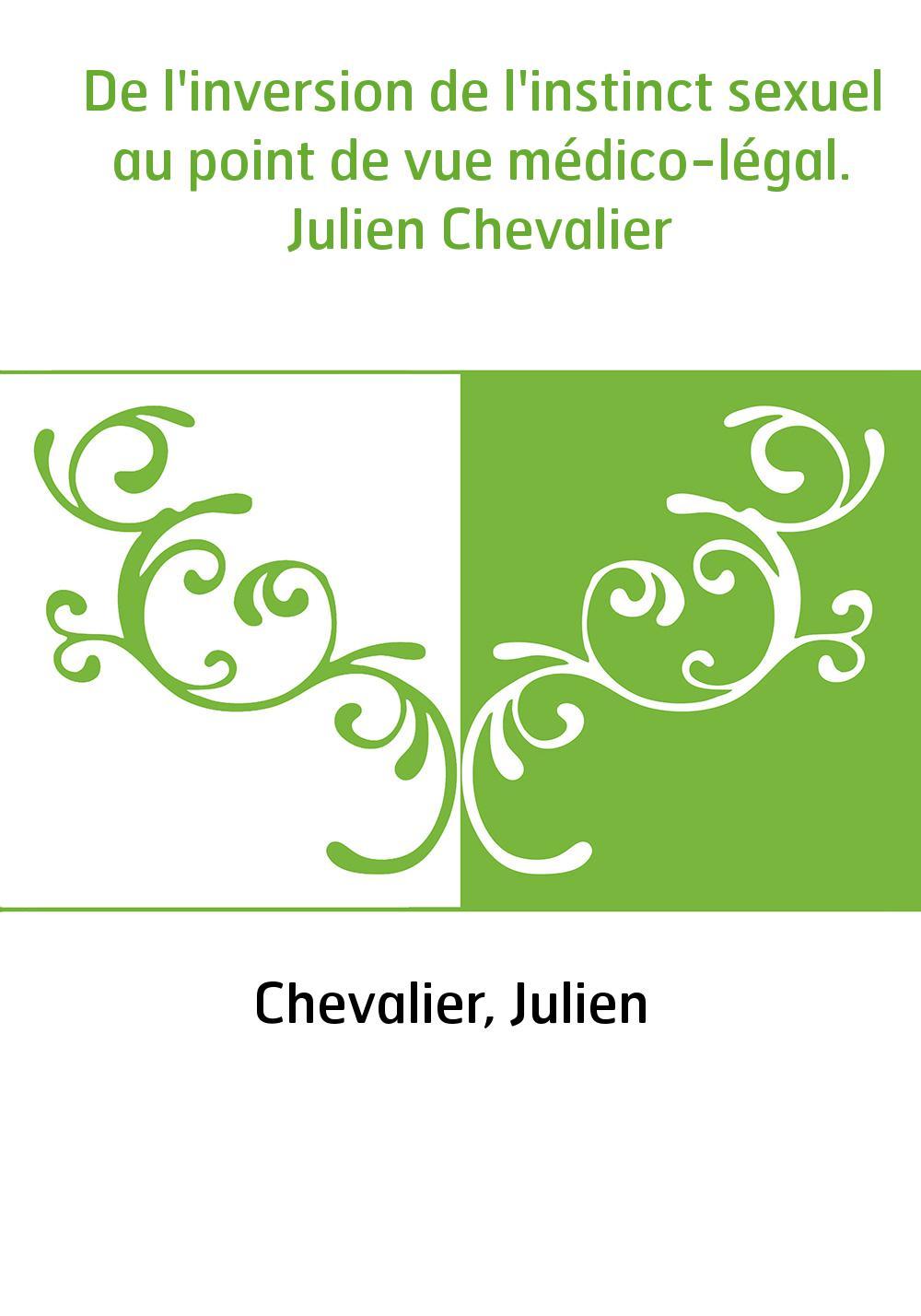 De l'inversion de l'instinct sexuel au point de vue médico-légal. Julien Chevalier
