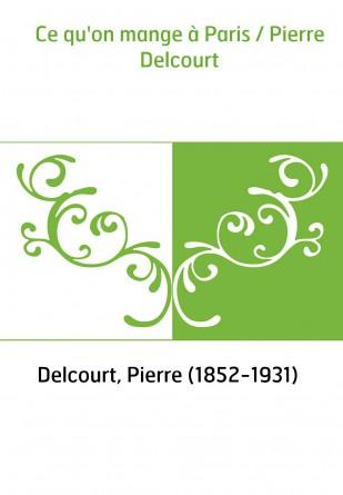 Ce qu'on mange à Paris / Pierre Delcourt