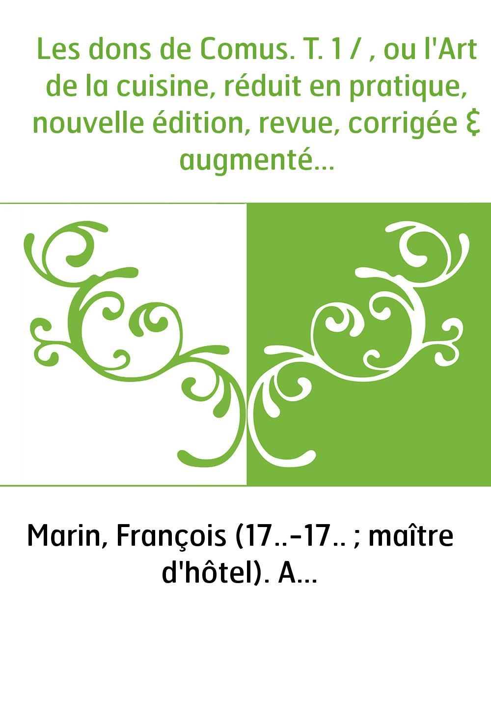 Les dons de Comus. T. 1 / , ou l'Art de la cuisine, réduit en pratique, nouvelle édition, revue, corrigée & augmentée par l'aute