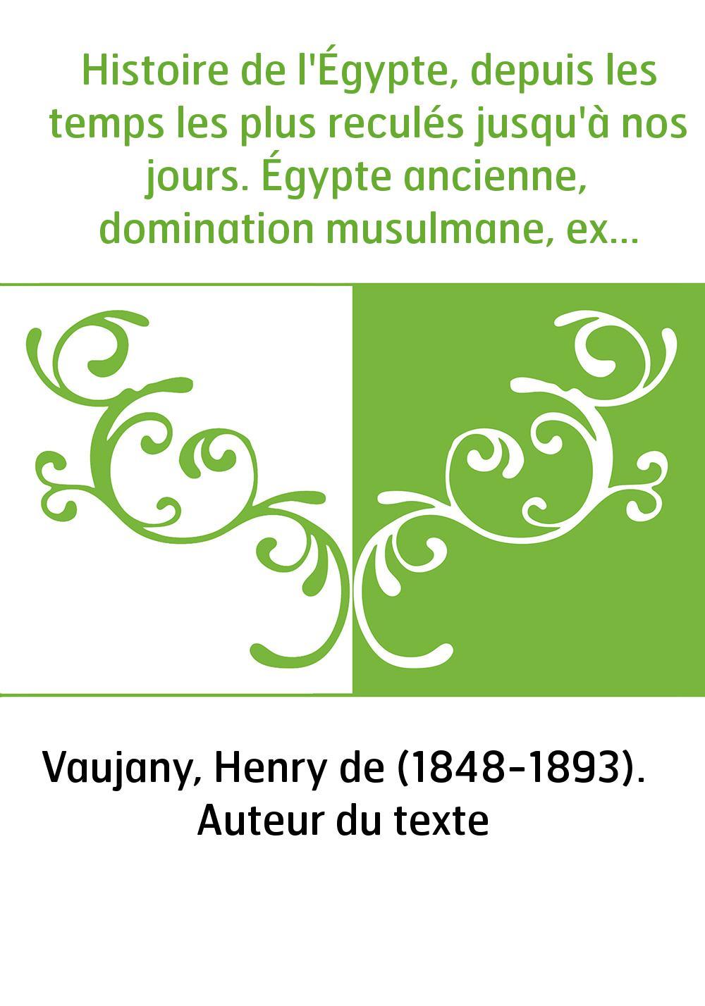 Histoire de l'Égypte, depuis les temps les plus reculés jusqu'à nos jours. Égypte ancienne, domination musulmane, expédition fra