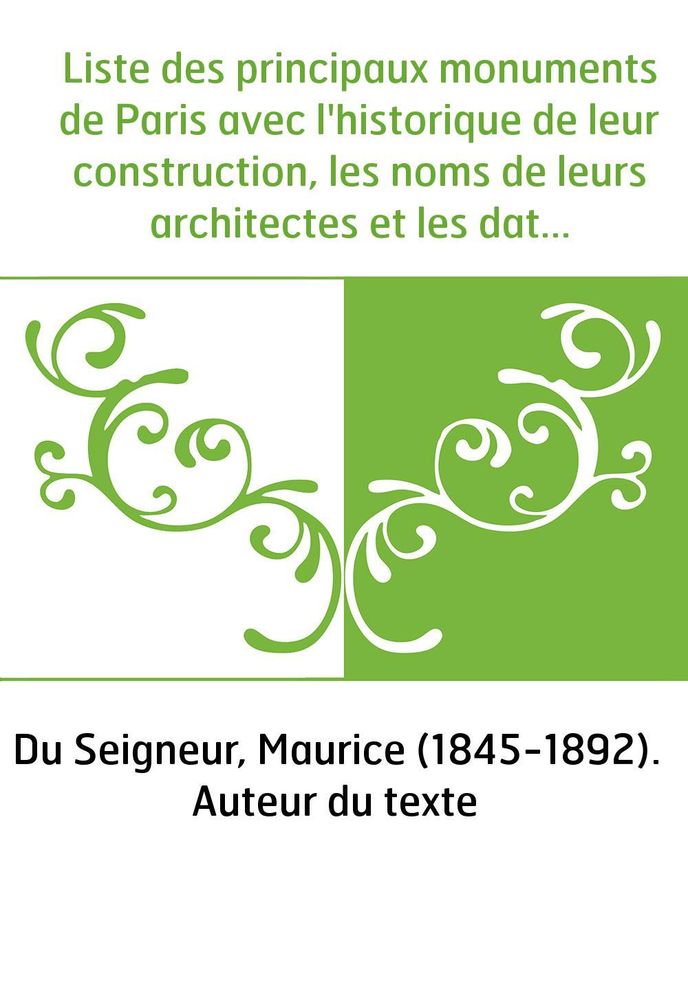 Liste des principaux monuments de Paris avec l'historique de leur construction, les noms de leurs architectes et les dates auxqu