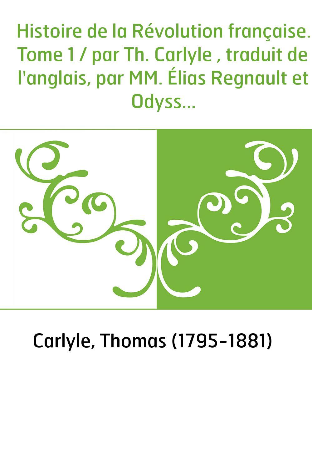 Histoire de la Révolution française. Tome 1 / par Th. Carlyle , traduit de l'anglais, par MM. Élias Regnault et Odysse Barot [pa