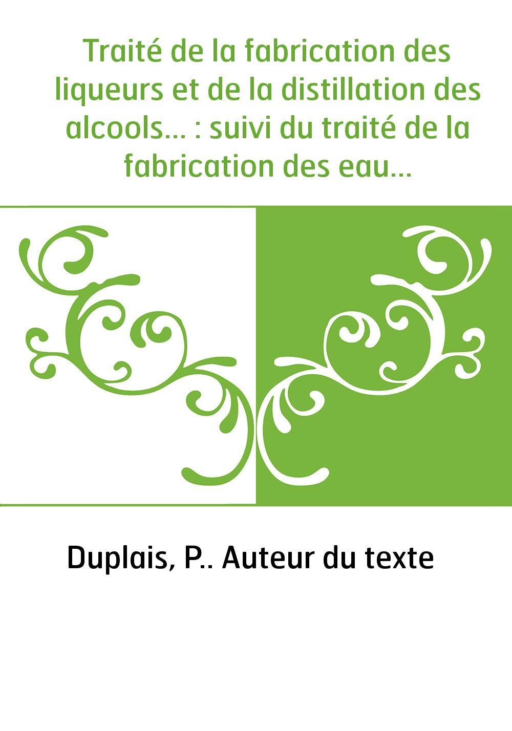 Traité de la fabrication des liqueurs et de la distillation des alcools... : suivi du traité de la fabrication des eaux et boiss
