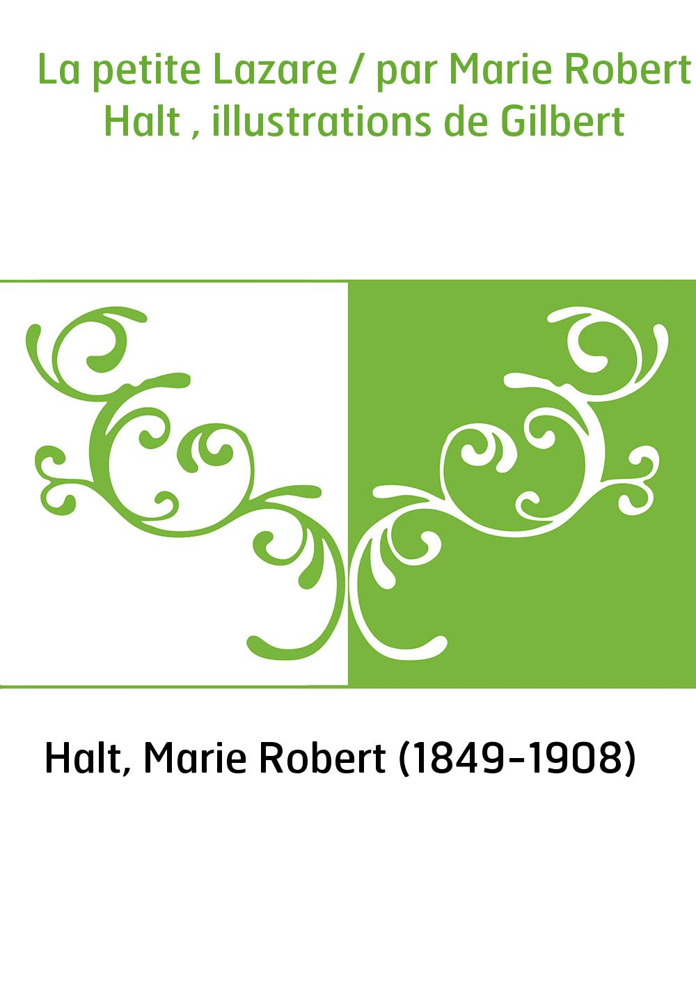 La petite Lazare / par Marie Robert Halt , illustrations de Gilbert