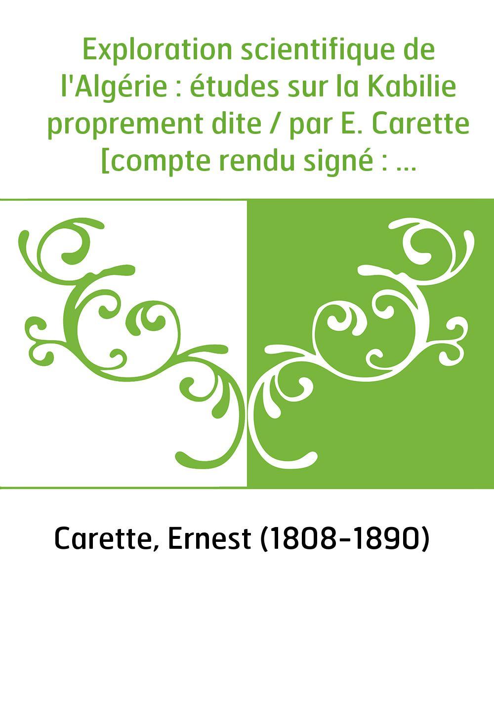 Exploration scientifique de l'Algérie : études sur la Kabilie proprement dite / par E. Carette [compte rendu signé : A. Carette]