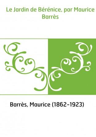 Le Jardin de Bérénice, par Maurice...