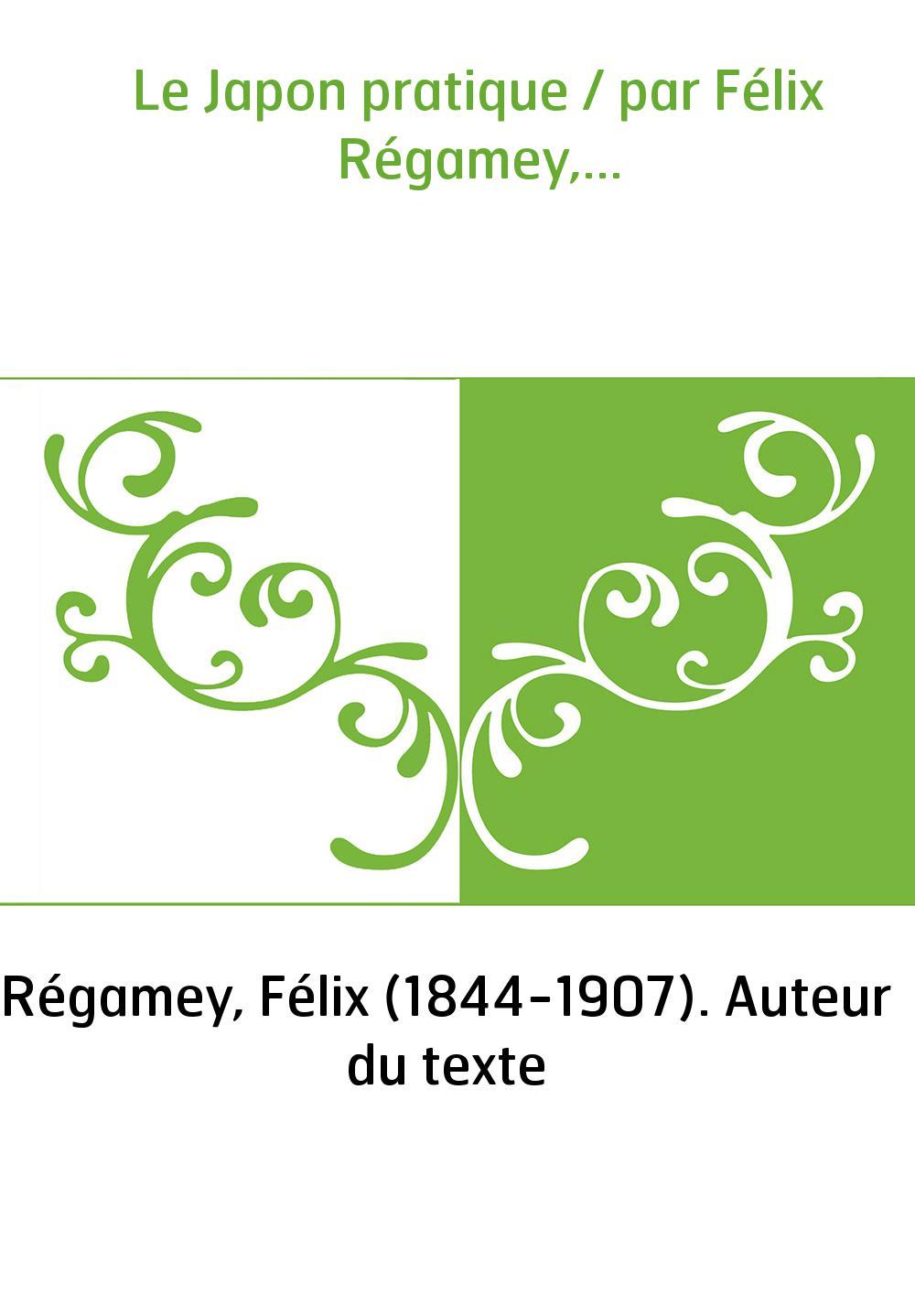 Le Japon pratique / par Félix Régamey,...