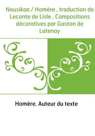 Nausikaa / Homère , traduction de Leconte de Lisle , Compositions décoratives par Gaston de Latenay