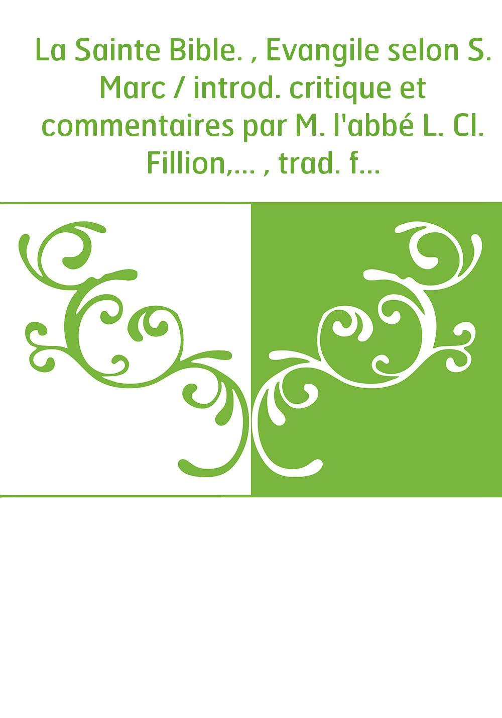 La Sainte Bible. , Evangile selon S. Marc / introd. critique et commentaires par M. l'abbé L. Cl. Fillion,... , trad. française