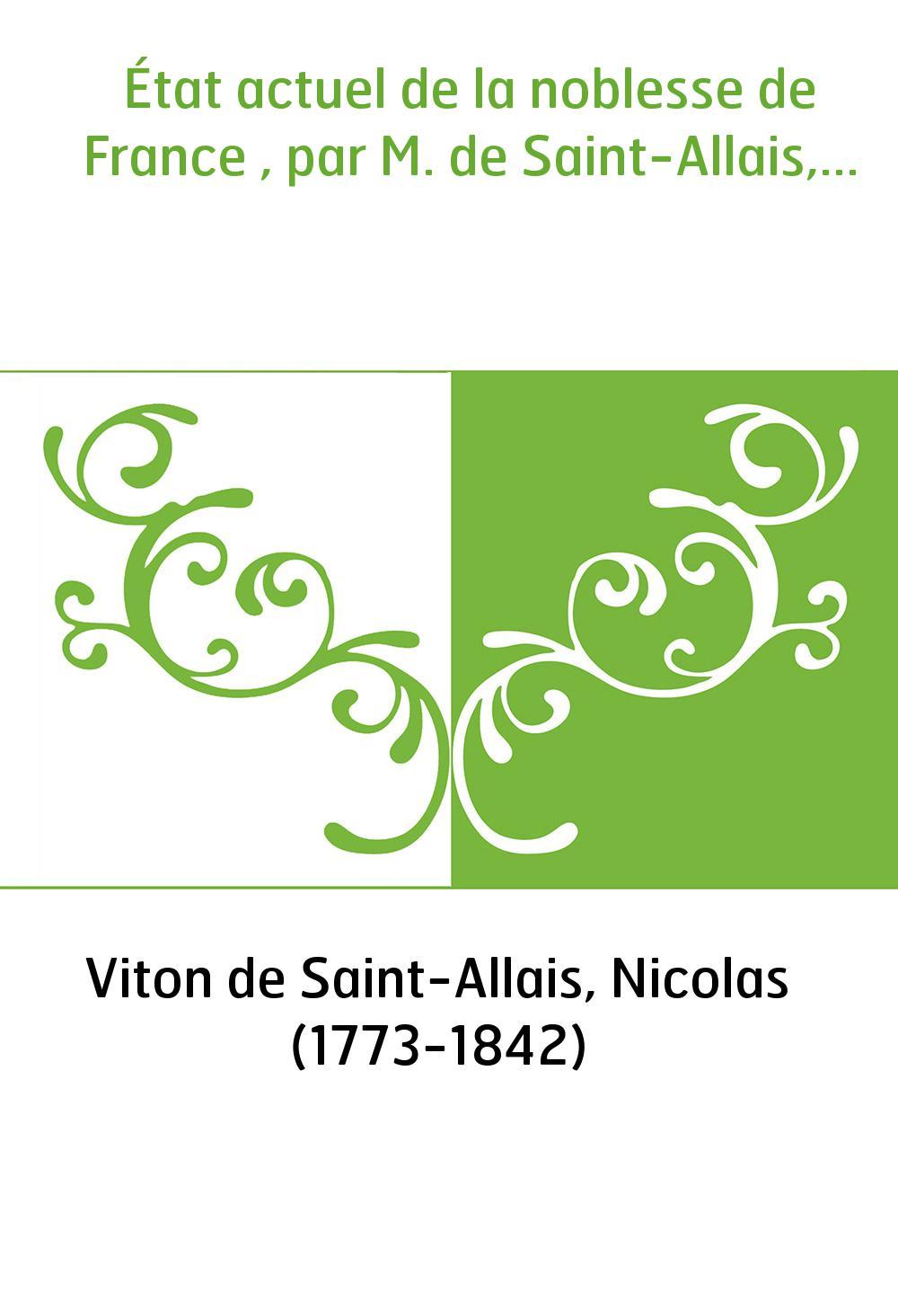État actuel de la noblesse de France , par M. de Saint-Allais,...