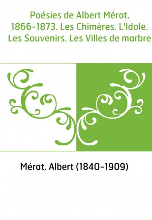 Poésies de Albert Mérat, 1866-1873....