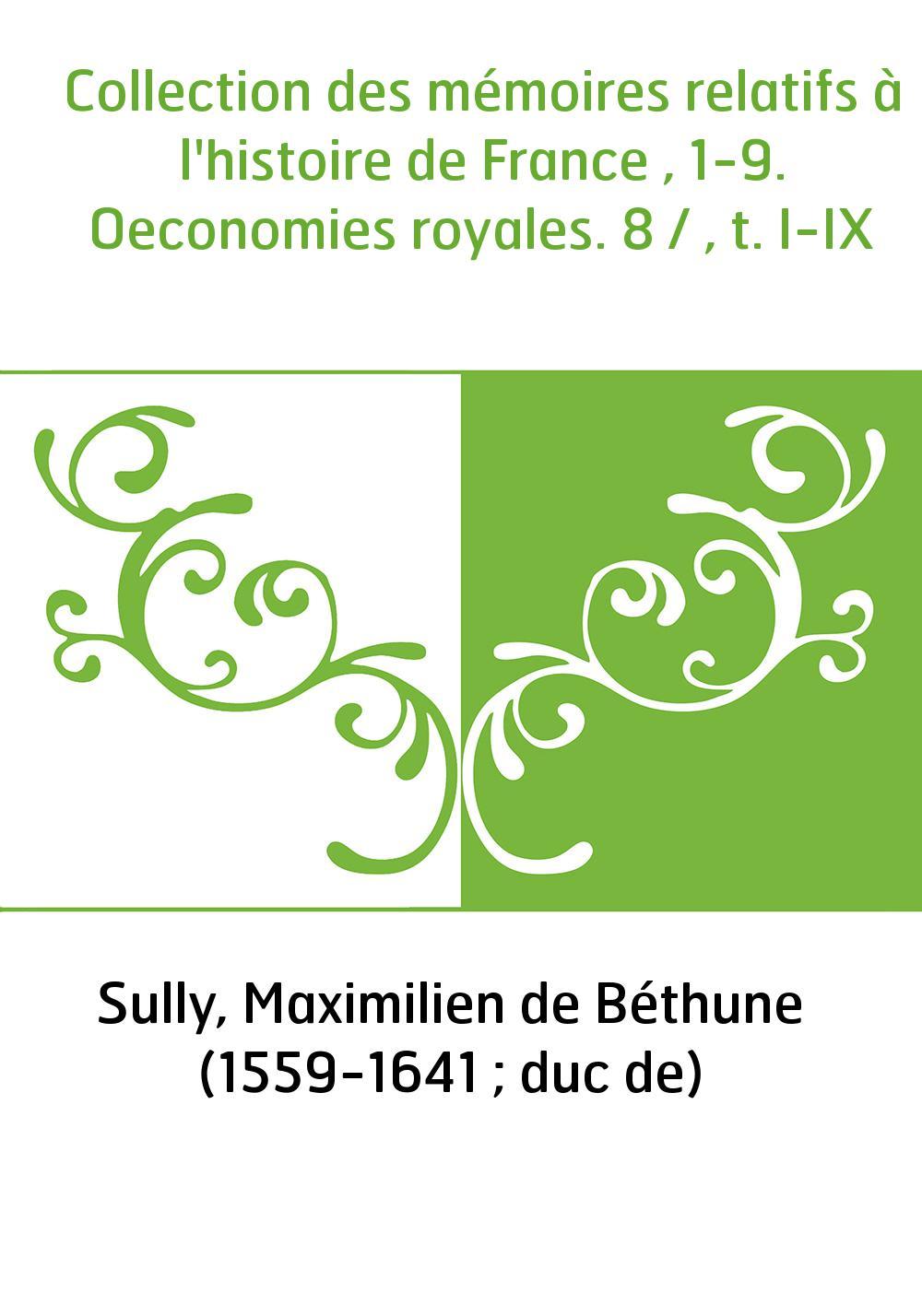 Collection des mémoires relatifs à l'histoire de France , 1-9. Oeconomies royales. 8 / , t. I-IX