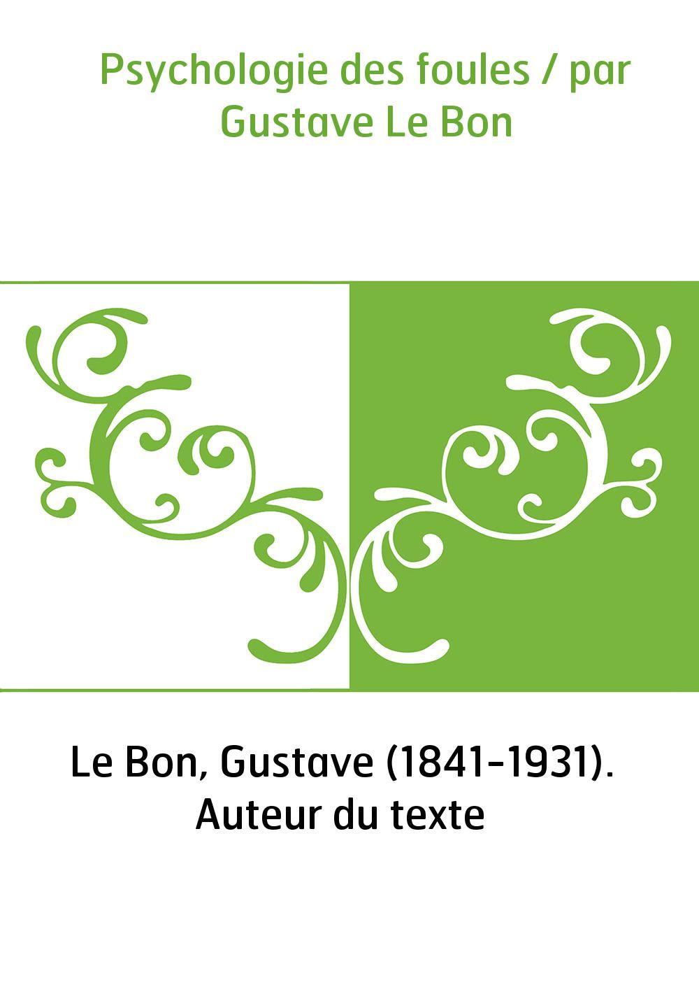 Psychologie des foules / par Gustave Le Bon