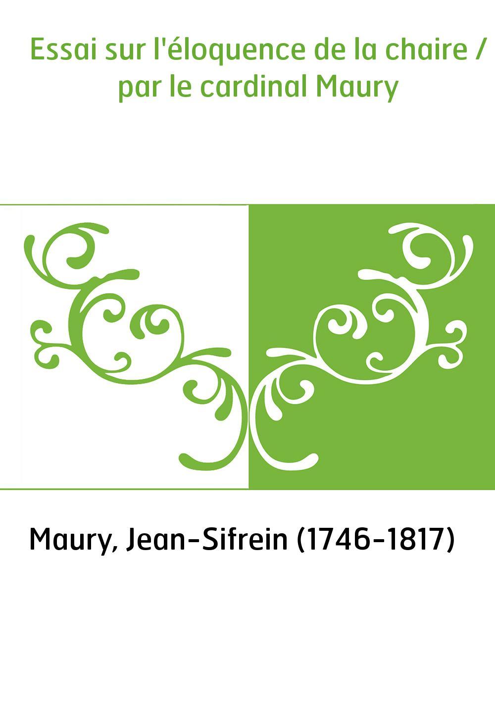 Essai sur l'éloquence de la chaire / par le cardinal Maury