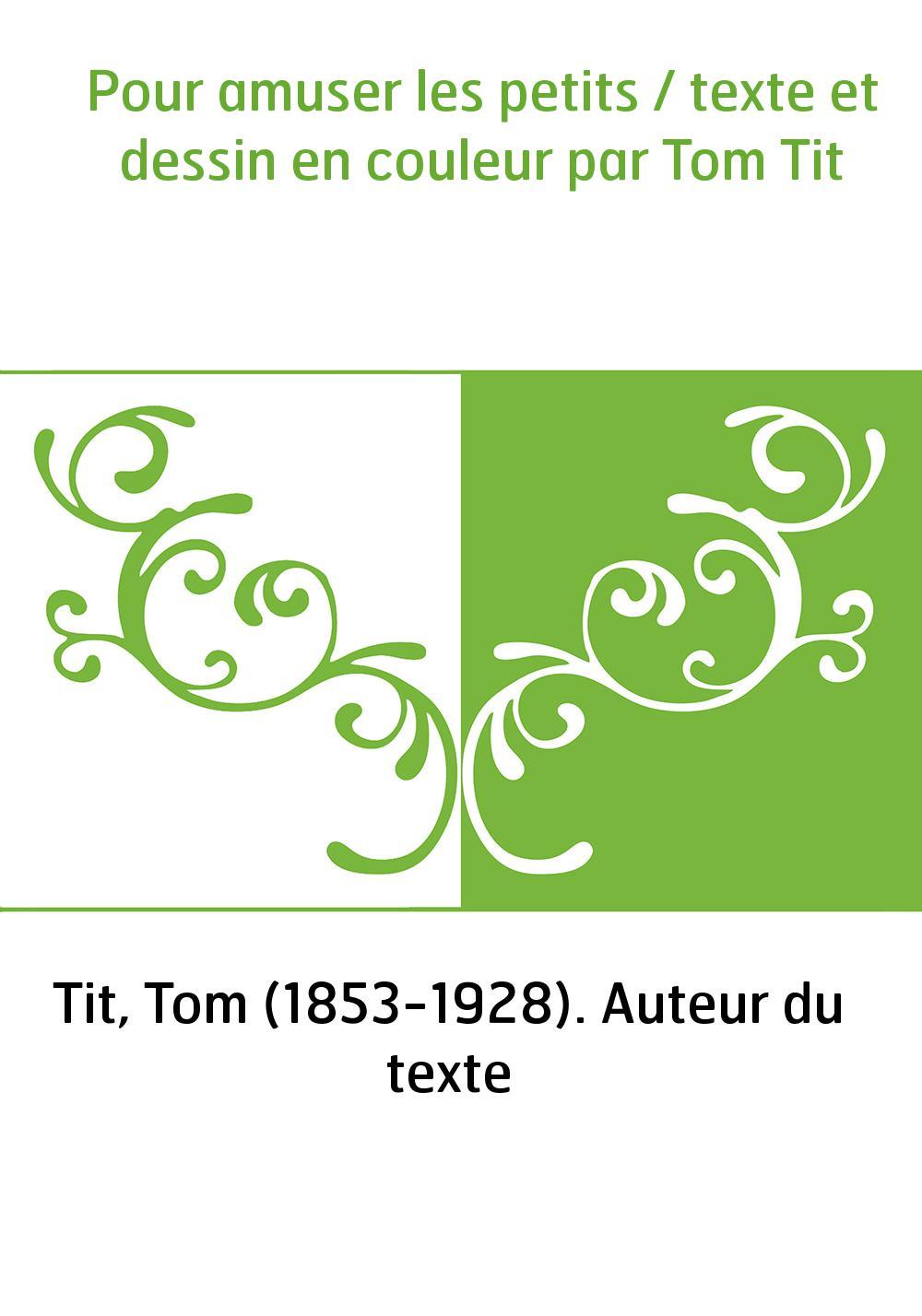 Pour amuser les petits / texte et dessin en couleur par Tom Tit