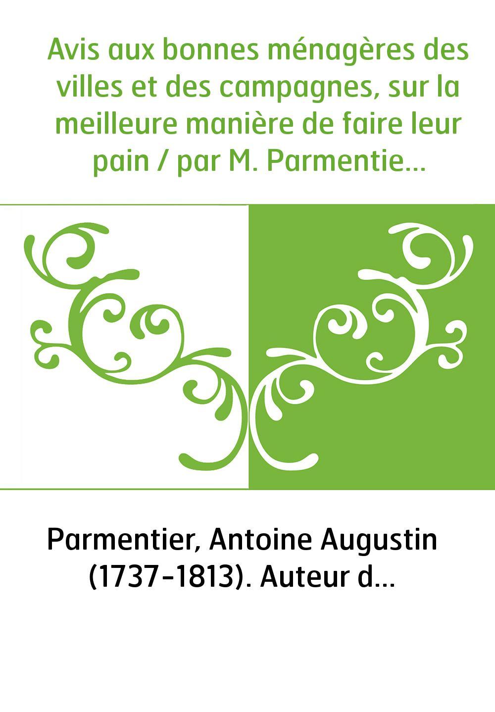 Avis aux bonnes ménagères des villes et des campagnes, sur la meilleure manière de faire leur pain / par M. Parmentier