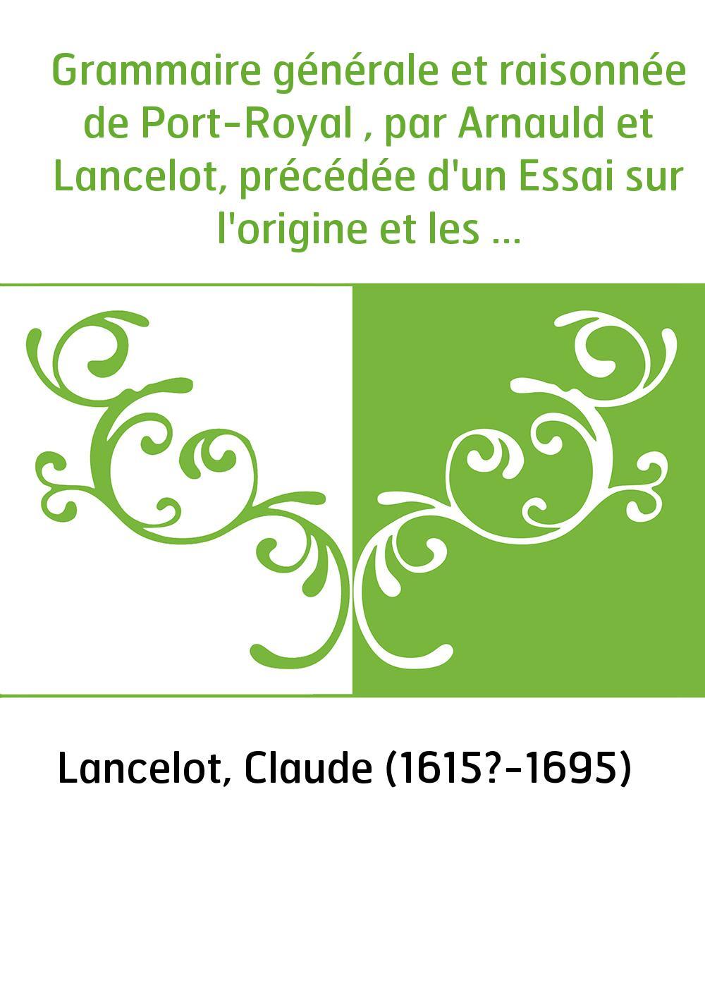 Grammaire générale et raisonnée de Port-Royal , par Arnauld et Lancelot, précédée d'un Essai sur l'origine et les progrès de la