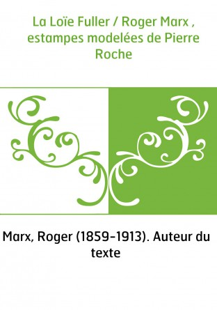 La Loïe Fuller / Roger Marx ,...