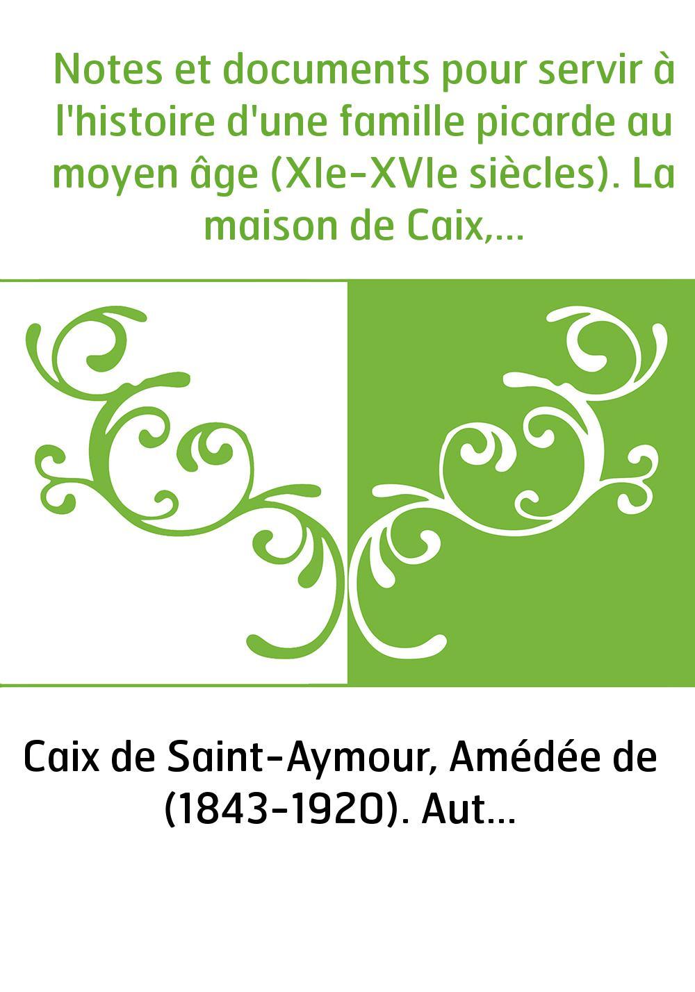 Notes et documents pour servir à l'histoire d'une famille picarde au moyen âge (XIe-XVIe siècles). La maison de Caix, rameau mâl