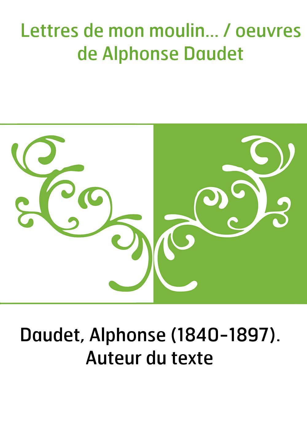 Lettres de mon moulin... / oeuvres de Alphonse Daudet