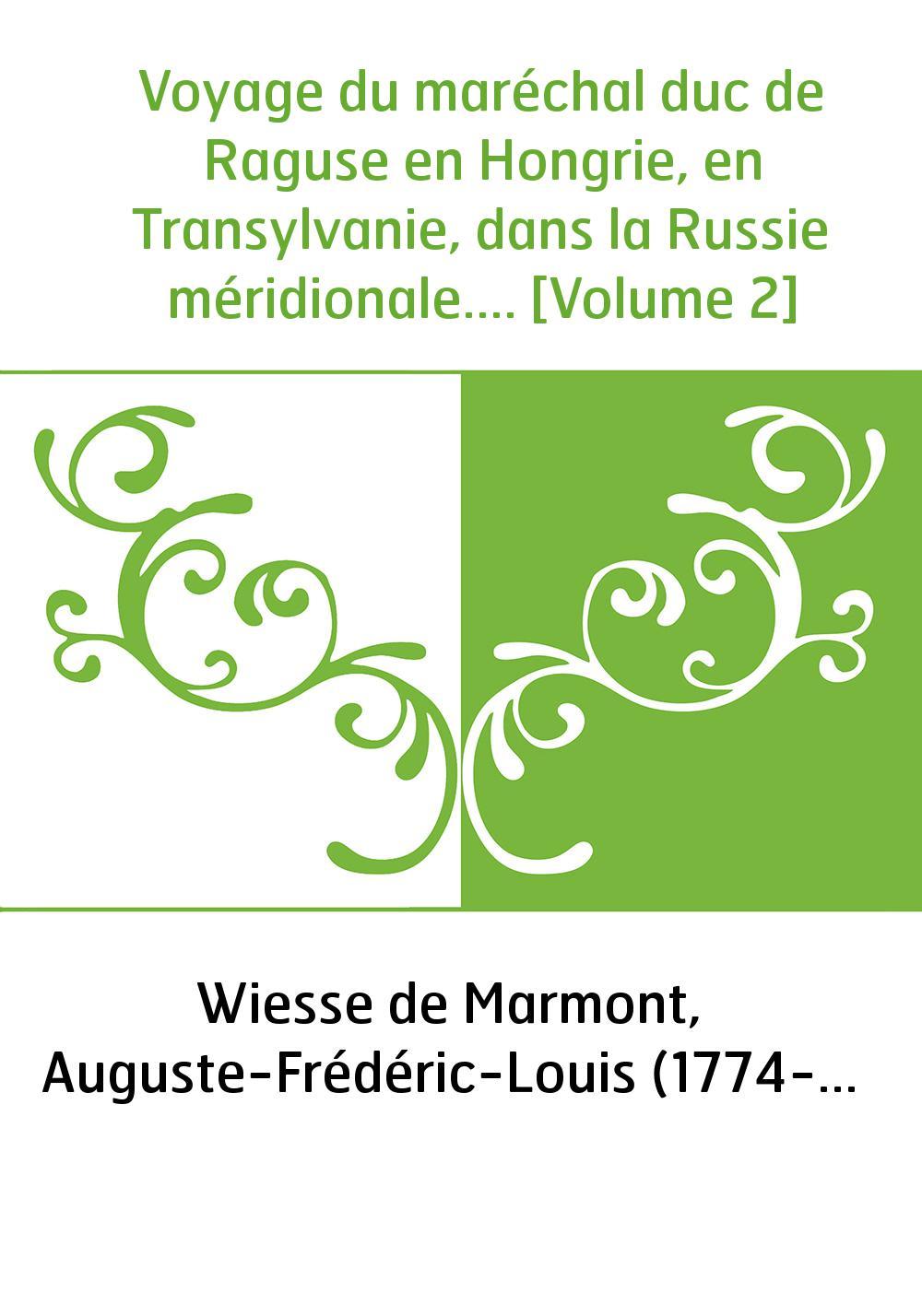 Voyage du maréchal duc de Raguse en Hongrie, en Transylvanie, dans la Russie méridionale.... [Volume 2]