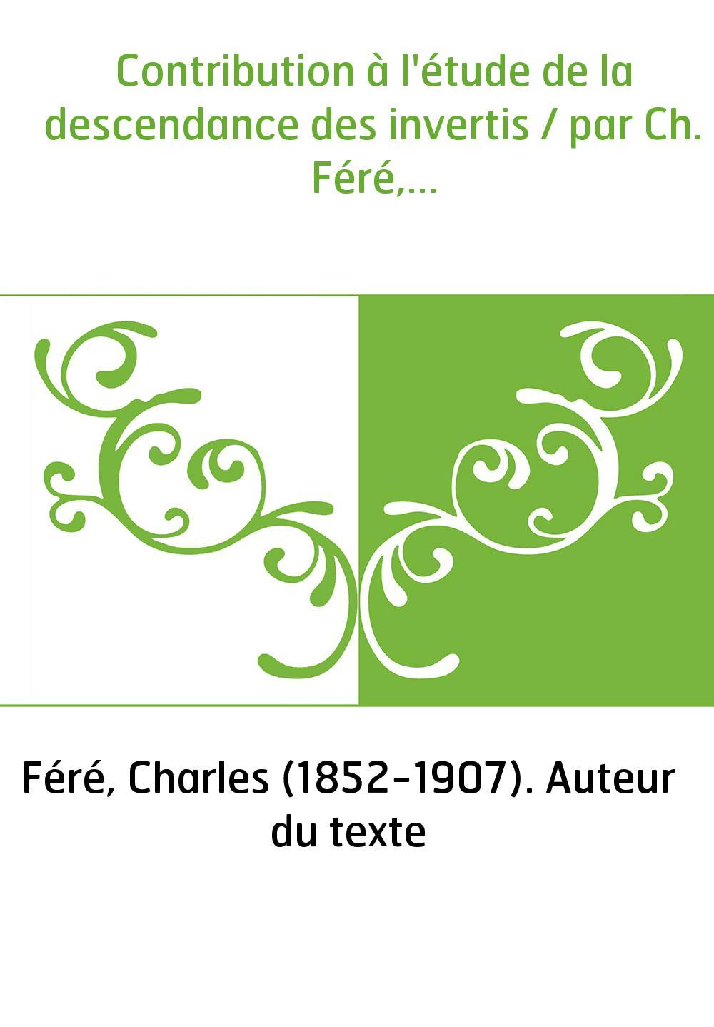 Contribution à l'étude de la descendance des invertis / par Ch. Féré,...